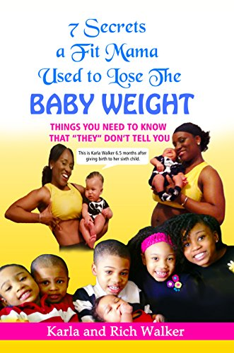 7 Secrets a Fit Mama Used to Lose the Baby Weight: Things you need to know that they don't tell you (Fit Mamas Rock Book Series 1)