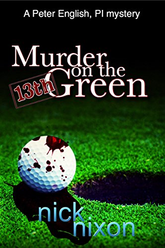 Murder on the 13th Green (A Peter English, PI Mystery Book 2) (13th Green)