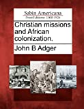 Christian Missions and African Colonization, John B. Adger, 1275838154