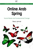 Online Arab Spring: Social Media and Fundamental Change (Chandos Publishing Social Media)