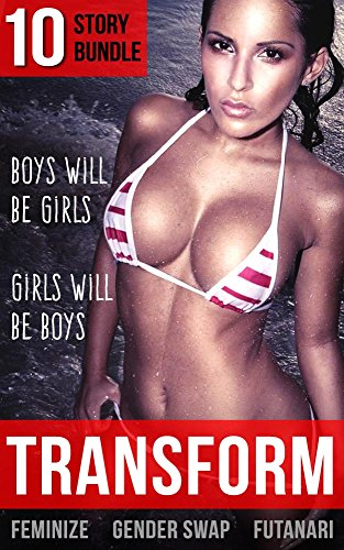 TRANSFORM: 10 Book Bundle of Gender Swap, Feminization and Futanari Stories