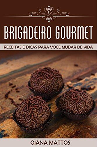 brigadeiro-gourmet-receitas-e-dicas-para-voce-mudar-de-vida-portuguese-edition