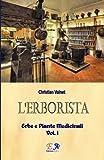 L'Erborista - Erbe e Piante Medicinali - Vol. I