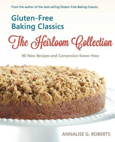 Read Online Gluten-Free Baking Classics-The Heirloom Collection: 90 New Recipes and Conversion Know-How PDF
