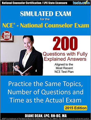 Simulated Exam For The Nce National Counselor Exam Counselor Certification Lpc State Licensure 200 Questions With Fully Explained Answers