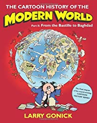 THE CARTOON HISTORY OF THE MODERN WORLD FROM THE BASTILLE TO BAGHDAD BY (GONICK, LARRY) PAPERBACK