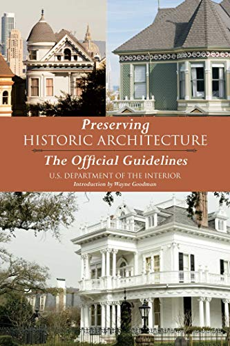 Preserving Historic Architecture: The Official Guidelines por U.S. Department of the Interior,Wayne Goodman