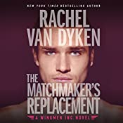The Matchmaker's Replacement: Wingmen Inc., Book 2 | Rachel Van Dyken