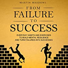 From Failure to Success: Everyday Habits and Exercises to Build Mental Resilience and Turn Failures into Successes Audiobook by Martin Meadows Narrated by John Gagnepain