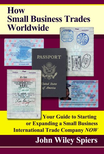 Download How Small Business Trades Worldwide: Your Guide to Starting or Expanding a Small Business International Trade Company Now pdf epub