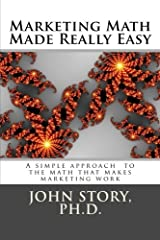 Marketing Math Made Really Easy: A simple approach to the math that makes marketing work Paperback