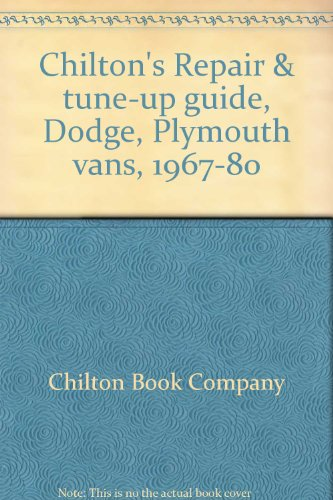 Chilton's Repair & tune-up guide, Dodge, Plymouth vans, 1967-80: Dodge A-100, A-108, B-100, B-200, and B-300, Plymouth PB-100, PB-200, and PB-300, gasoline and diesel (Dodge B300 Van)