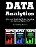 Data Analytics: Ultimate Guide to Understanding How to Read Data 3 in 1