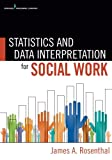 Statistics and Data Interpretation for Social Work, James A. Rosenthal, 0826107206