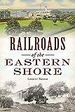 Railroads of the Eastern Shore (Transportation)