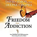 Freedom from Addiction: The Chopra Center Method for Overcoming Destructive Habits Audiobook by David Simon, Deepak Chopra Narrated by Alfred Gingold