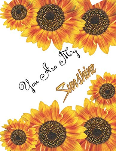 You Are My Sunshine: Motivational, Positive Notebook,Journal, Diary, notebook for school, for children, notebook for business women (110 Pages,Lined Paper, 8.5 x 11).(Volume 6)