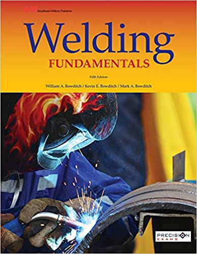 Welding fundamentals william a bowditch kevin e bowditch mark a welding fundamentals fifth edition textbook edition fandeluxe Choice Image