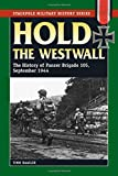 Hold the Westwall: The History of Panzer Brigade 105, September 1944 (Stackpole Military History Series)