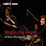 Meglio che niente | Mario Mucciarelli,G. Sergio Ferrentino