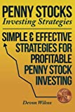 Penny Stock Investing Strategies: Simple and Effective Strategies for Profitable Penny Stock Investing, Devon Wilcox, 1500816167
