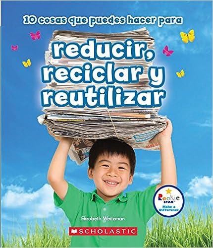 Book 10 Cosas Que Puedes Hacer Para Reducir, Reciclar y Reutilizar (Rookie Star Make a Difference (Spanish Translation))