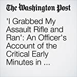 'I Grabbed My Assault Rifle and Ran': An Officer's Account of the Critical Early Minutes in Orlando   Stephanie McCrummen,Abigail Hauslohner