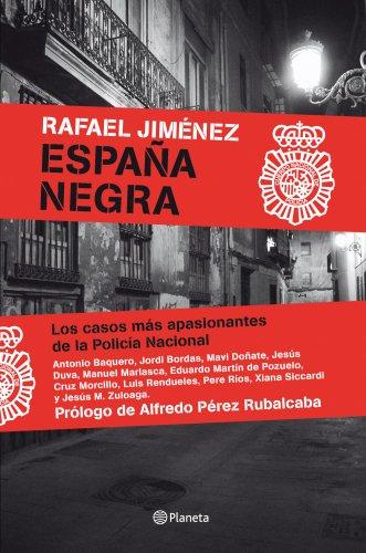 Descargar Libro España Negra: Los Casos Más Apasionantes De La Policía Nacional Rafael Jiménez