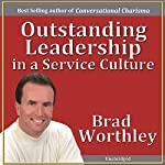 Outstanding Leadership in a Service Culture | Brad Worthley