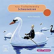 Peter Tschaikowsky: Schwanensee (Starke Stücke)   Markus Vanhoefer