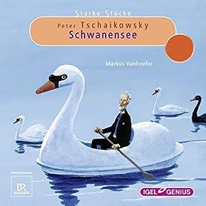 Peter Tschaikowsky: Schwanensee (Starke Stücke) Hörspiel