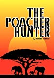 The Poacher Hunter, Robert Turley, 145203124X