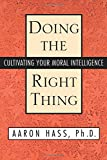 Doing the Right Thing: Cultivating Your Moral Intelligence