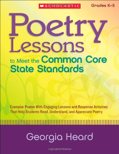 Download Poetry Lessons to Meet the Common Core State Standards: Exemplar Poems With Engaging Lessons and Response Activities That Help Students Read, Understand, and Appreciate Poetry ebook