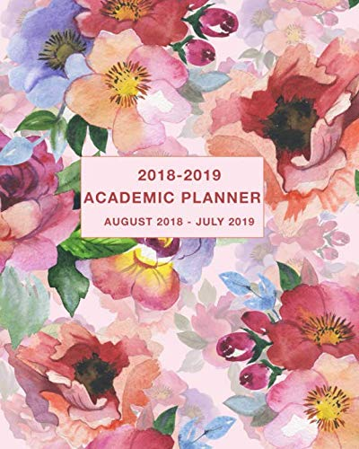 Academic Planner 2018-2019 August 2018 – July 2019: Daily, Weekly and Monthly Calendar and Planner Academic Year August 2018 – July 2019