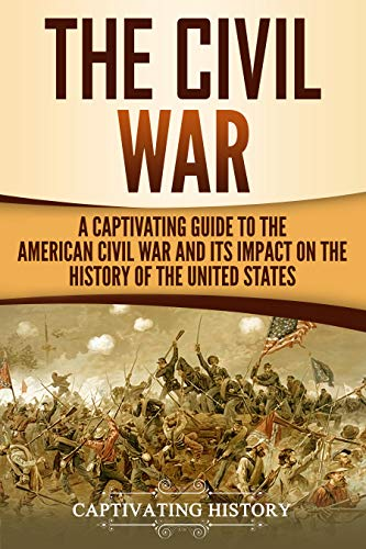- The Civil War: A Captivating Guide to the American Civil War and Its Impact on the History of the United States