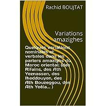 Quelques variations nominales et verbales dans les parlers amazighs du Maroc oriental: (des Rifains, des Ath Yeznassen, des Iħeddouyen, des Ath Bouzeggou, ... amazighes (Berbère t. 2) (French Edition)