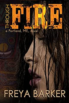 Through Fire (Portland, ME, novels Book 3) by [Barker, Freya]