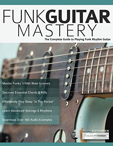 Funk Music Book - Funk Guitar Mastery: The Complete Guide to Playing Funk Rhythm Guitar (Play Funk Guitar)