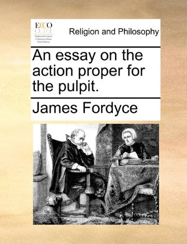 An essay on the action proper for the pulpit. ebook