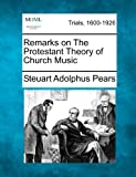 Remarks on the Protestant Theory of Church Music, Steuart Adolphus Pears, 1275306225