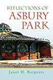Reflections of Asbury Park, Janet H. Burgents, 143632422X