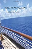 Fresh Horizons a Love Story, Dorothy Larco, 1467983160