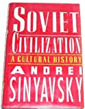 Soviet Civilization : A Cultural History, Sinyavsky, Andrei, 1559700343