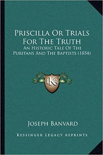 Book Priscilla Or Trials For The Truth: An Historic Tale Of The Puritans And The Baptists (1854)