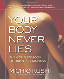 Your Body Never Lies: The Complete Book Of Oriental Diagnosis