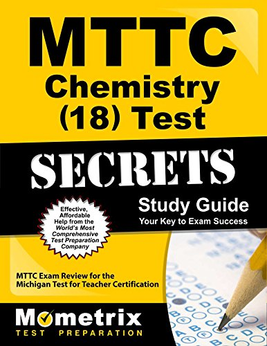 MTTC Chemistry (18) Test Secrets Study Guide: MTTC Exam Review for the Michigan Test for Teacher Certification