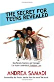 The Secret for Teens Revealed, Andrea Samadi, 1604940336