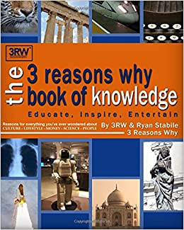 The 3 Reasons Why Book of Knowledge: Reasons for everything you've ever wondered about culture, lifestyle, money, science, people and more