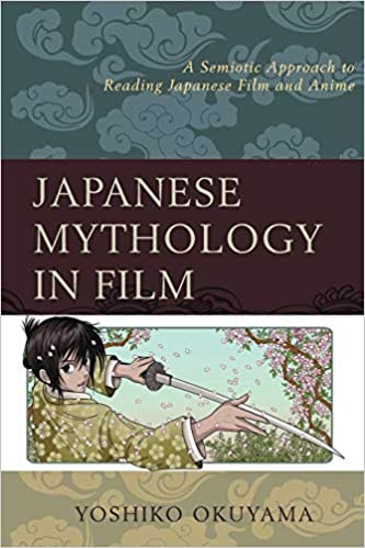 Japanese Mythology in Film A Semiotic Approach to Reading Japanese Film and Anime